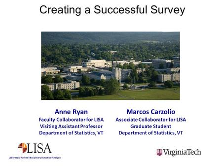 Anne Ryan Faculty Collaborator for LISA Visiting Assistant Professor Department of Statistics, VT Laboratory for Interdisciplinary Statistical Analysis.