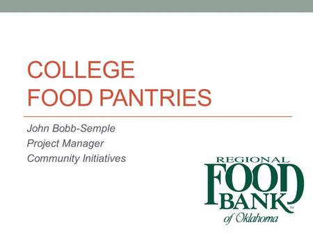 COLLEGE FOOD PANTRIES John Bobb-Semple Project Manager Community Initiatives.