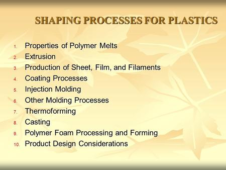 SHAPING PROCESSES FOR PLASTICS 1. Properties of Polymer Melts 2. Extrusion 3. Production of Sheet, Film, and Filaments 4. Coating Processes 5. Injection.