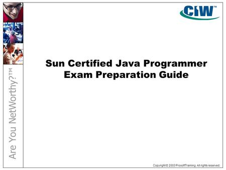 Copyright © 2003 ProsoftTraining. All rights reserved. Sun Certified Java Programmer Exam Preparation Guide.