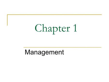 Chapter 1 Management. 2 What Would You Do? Charlie Kim creates a company filled with family and friends Discontent and disorganization develop What mistakes.