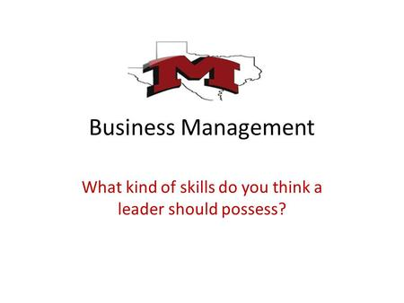 Business Management What kind of skills do you think a leader should possess?