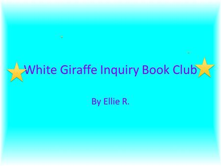 White Giraffe Inquiry Book Club By Ellie R.. Discussion When posting discussion, you must post at least 4 different things. You must post, 2 thick questions,