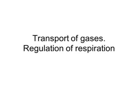 Transport of gases. Regulation of respiration. Mechanism of gas transport Primary function is to obtain oxygen for use by body's cells & eliminate carbon.