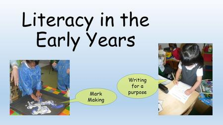 Literacy in the Early Years Writing for a purpose Mark Making.