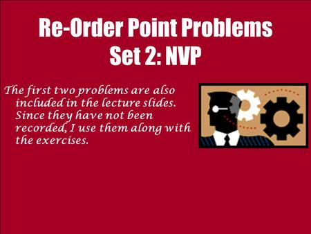 Re-Order Point Problems Set 2: NVP The first two problems are also included in the lecture slides. Since they have not been recorded, I use them along.