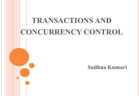 TRANSACTIONS AND CONCURRENCY CONTROL Sadhna Kumari.