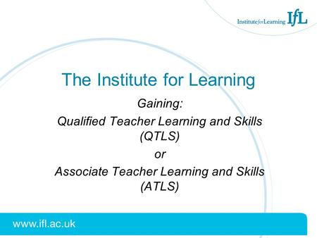 The Institute for Learning Gaining: Qualified Teacher Learning and Skills (QTLS) or Associate Teacher Learning and Skills (ATLS)