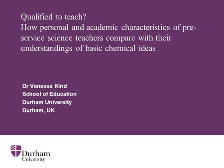 Qualified to teach? How personal and academic characteristics of pre- service science teachers compare with their understandings of basic chemical ideas.