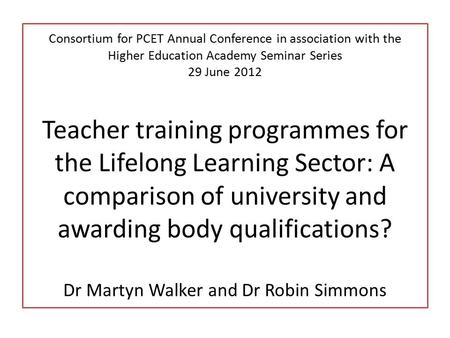 Consortium for PCET Annual Conference in association with the Higher Education Academy Seminar Series 29 June 2012 Teacher training programmes for the.