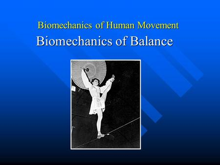Biomechanics of Human Movement Biomechanics of Balance.