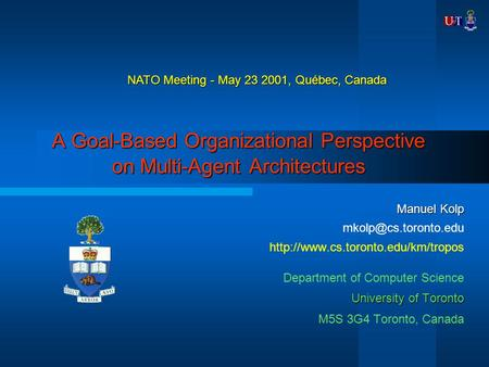 A Goal-Based Organizational Perspective on Multi-Agent Architectures Manuel Kolp  Department of.