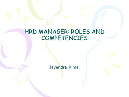 HRD MANAGER: ROLES AND COMPETENCIES Jayendra Rimal.