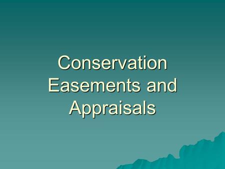 Conservation Easements and Appraisals. Congressional Hearings on Conservation Easements  Joint Committee on Taxation issued proposals in a report January.