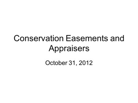 Conservation Easements and Appraisers October 31, 2012.