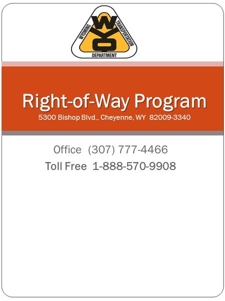 Office (307) 777-4466 Toll Free 1-888-570-9908 Right-of-Way Program Right-of-Way Program 5300 Bishop Blvd., Cheyenne, WY 82009-3340.