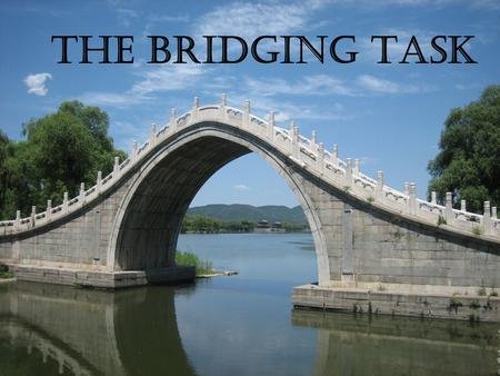 The Bridging Task. What is it all about? The story or poem you have studied. New information about the background of the story or the writer.