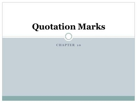 CHAPTER 10 Quotation Marks. Seeing What You Know Insert quotation marks or underlines as needed in the following sentences. One sentence does not need.