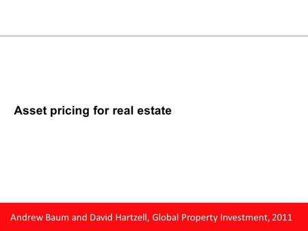 Andrew Baum and David Hartzell, Global Property Investment, 2011 Asset pricing for real estate.