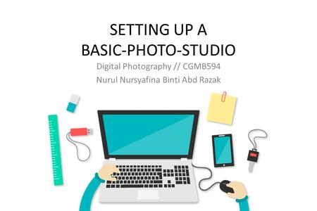 SETTING UP A BASIC-PHOTO-STUDIO Digital Photography // CGMB594 Nurul Nursyafina Binti Abd Razak.
