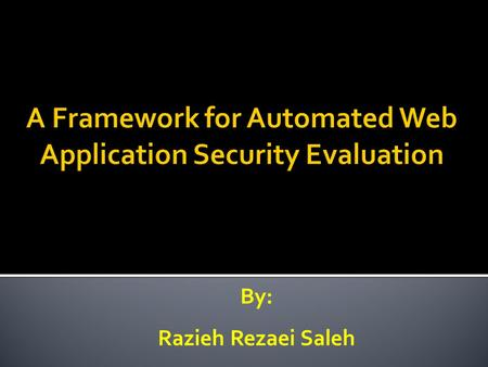By: Razieh Rezaei Saleh.  Security Evaluation The examination of a system to determine its degree of compliance with a stated security model, security.