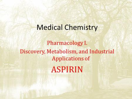 Medical Chemistry Pharmacology I. Discovery, Metabolism, and Industrial Applications of ASPIRIN.