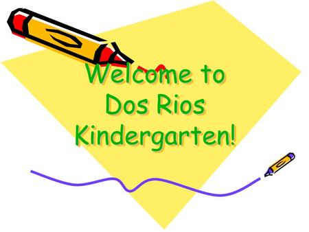 Welcome to Dos Rios Kindergarten!. Colorado Parent Information and Resource Center a Program of Clayton Early Learning www.cpirc.org This publication.