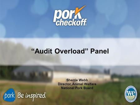 """Audit Overload"" Panel Sherrie Webb Director, Animal Welfare National Pork Board."