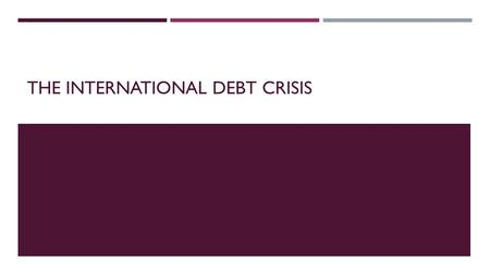THE INTERNATIONAL DEBT CRISIS. KEY TERMS  Hard Currency  Debt service charges  World Bank  Human Development Index  Debt/export ratio  Highly indebted.