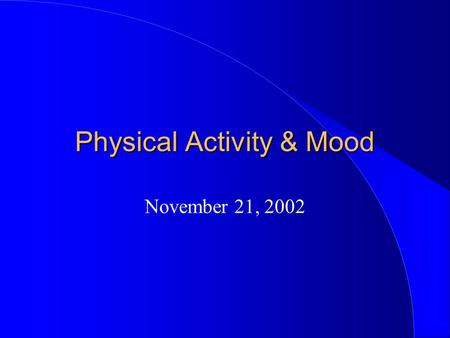 Physical Activity & Mood November 21, 2002. Physical Activity and Depression Non-clinical depression Clinical depression (DSM) –loss of interest, lowered.