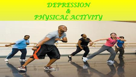 DEPRESSION & PHYSICAL ACTIVITY