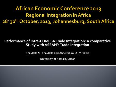 Performance of Intra-COMESA Trade Integration: A comparative Study with ASEAN's Trade Integration Ebaidalla M. Ebaidalla and Abdelrahim. A. M. Yahia University.