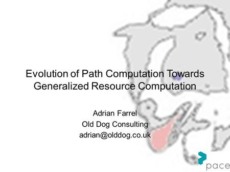 Evolution of Path Computation Towards Generalized Resource Computation Adrian Farrel Old Dog Consulting