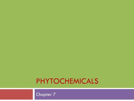 PHYTOCHEMICALS Chapter 7. Learning Objectives  Explain what phytochemicals are and give examples  Identify cooking techniques that promote retention.