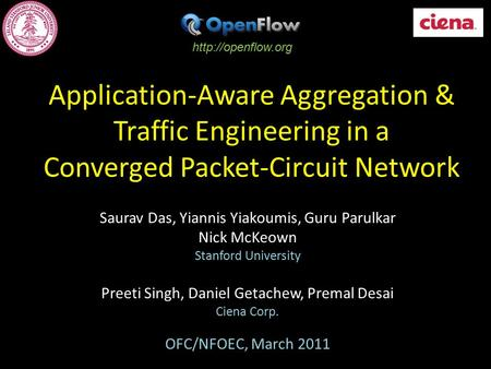Application-Aware Aggregation & Traffic Engineering in a Converged Packet-Circuit Network Saurav Das, Yiannis Yiakoumis, Guru Parulkar Nick McKeown Stanford.