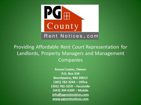 Providing Affordable Rent Court Representation for Landlords, Property Managers and Management Companies Renee Coates, Owner P.O. Box 334 Brandywine, MD.