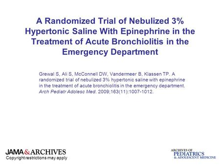 Copyright restrictions may apply A Randomized Trial of Nebulized 3% Hypertonic Saline With Epinephrine in the Treatment of Acute Bronchiolitis in the Emergency.