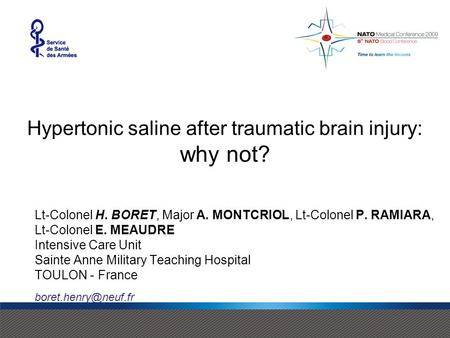 Hypertonic saline after traumatic brain injury: why not? Lt-Colonel H. BORET, Major A. MONTCRIOL, Lt-Colonel P. RAMIARA, Lt-Colonel E. MEAUDRE Intensive.