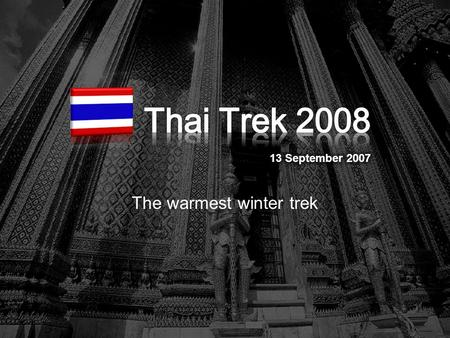 The warmest winter trek. AGENDA n Thai trivia n Why Thailand? n Reasons to join Thai Trek n Trek schedule n How to join? n FAQ.
