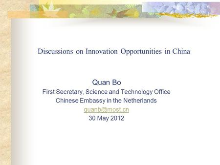 Discussions on Innovation Opportunities in China Quan Bo First Secretary, Science and Technology Office Chinese Embassy in the Netherlands