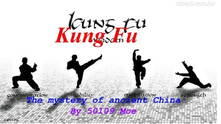 Kung Fu The mystery of ancient China By 50109 Moe.