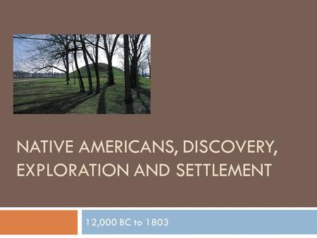 Native Americans, Discovery, Exploration and Settlement
