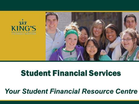 Student Financial Services Your Student Financial Resource Centre.