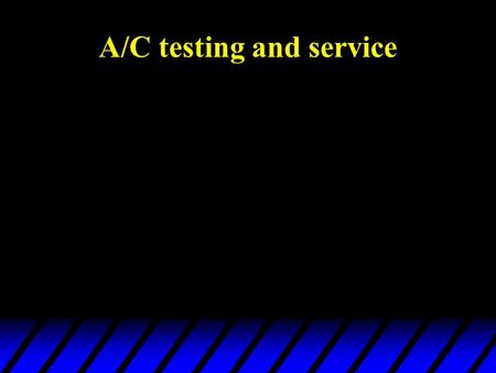A/C testing and service. Before testing and service, technician must be certified by ASE, MACS, or IMACA.