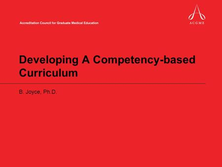 Developing A Competency-based Curriculum B. Joyce, Ph.D.