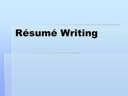 Résumé Writing. What is a résumé? Marketing tool One page advertisement Show your STRENGTHS.