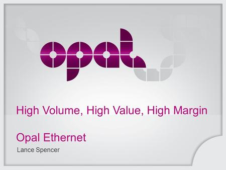High Volume, High Value, High Margin Opal Ethernet Lance Spencer.