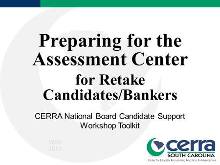 Preparing for the Assessment Center for Retake Candidates/Bankers CERRA National Board Candidate Support Workshop Toolkit WS9 2014.