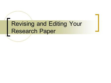 Revising and Editing Your Research Paper. Self-Revision In the revision step, focus on the following questions and strategies:  Assignment requirements: