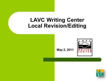 LAVC Writing Center Local Revision/Editing May 2, 2011.